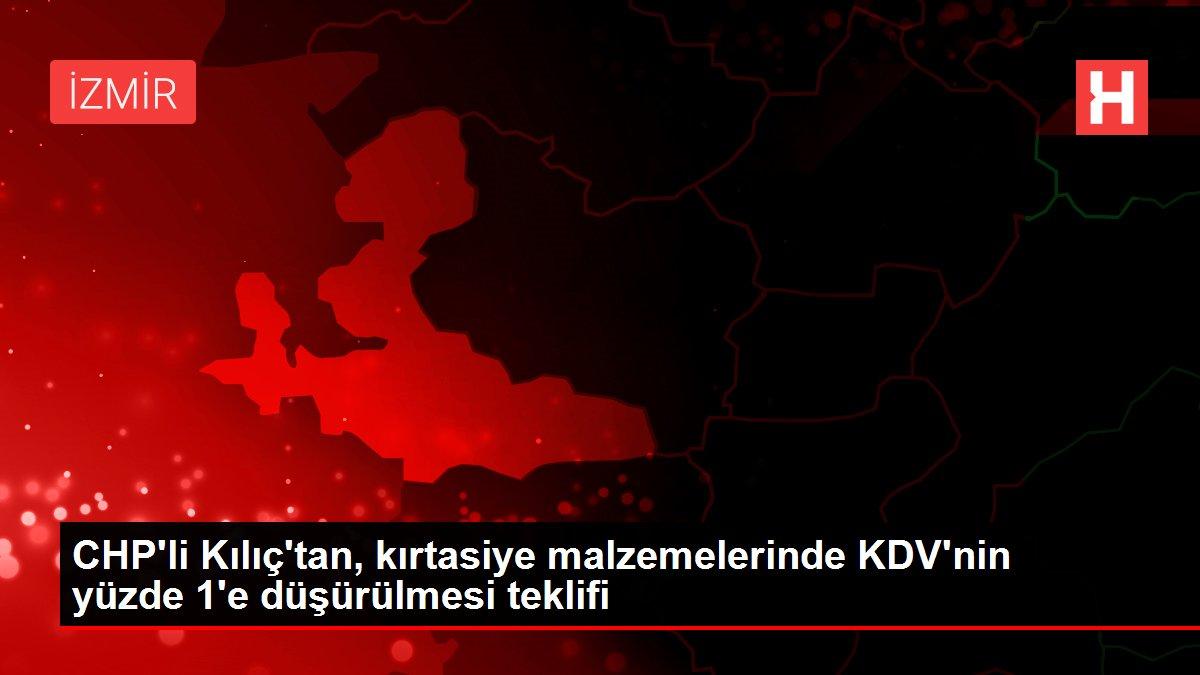 CHP'li Kılıç'tan, kırtasiye malzemelerinde KDV'nin yüzde 1'e düşürülmesi teklifi