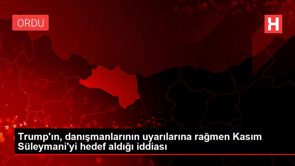 Trump'ın, danışmanlarının uyarılarına rağmen Kasım Süleymani'yi hedef aldığı iddiası