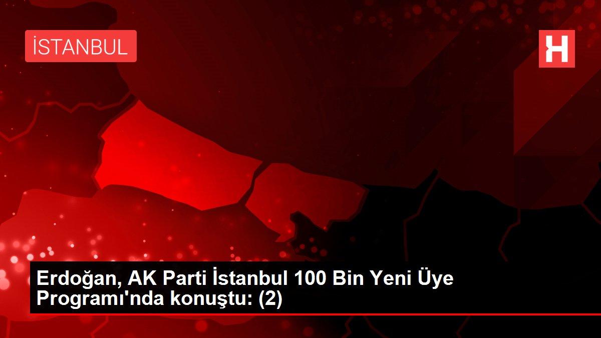 Son dakika haberi! Erdoğan, AK Parti İstanbul 100 Bin Yeni Üye Programı'nda konuştu: (2)