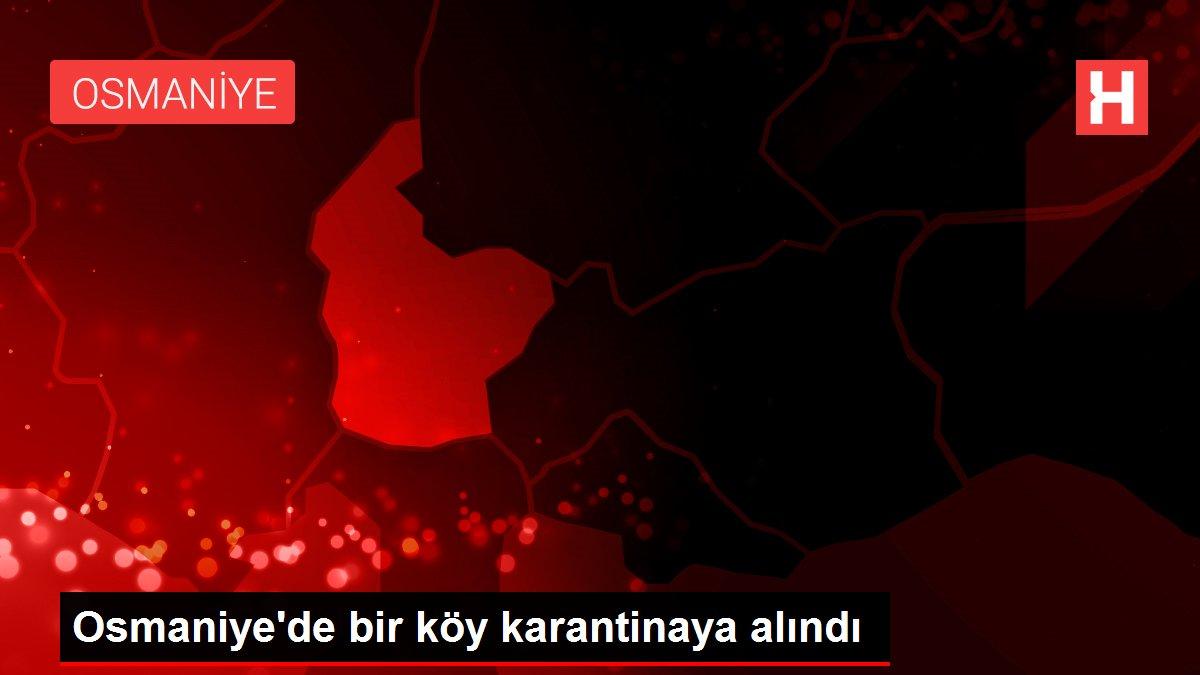Osmaniye'de bir köy karantinaya alındı