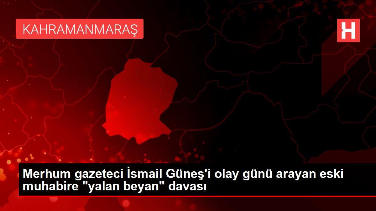 Merhum gazeteci İsmail Güneş'i olay günü arayan eski muhabire 'yalan beyan' davası