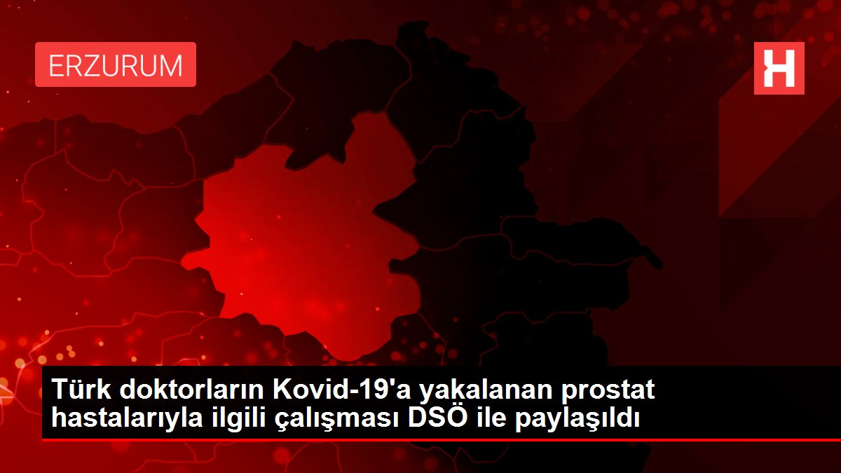 Türk doktorların Kovid-19'a yakalanan prostat hastalarıyla ilgili çalışması DSÖ ile paylaşıldı