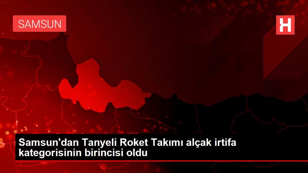 Samsun'dan Tanyeli Roket Takımı alçak irtifa kategorisinin birincisi oldu