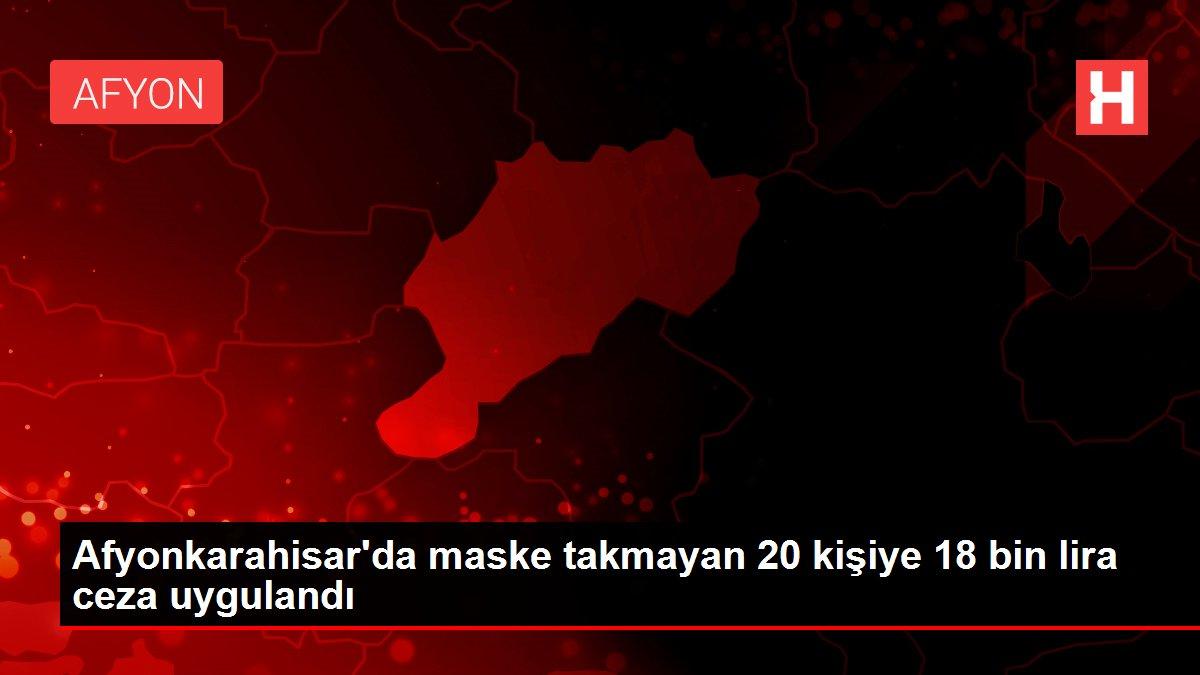 Son dakika haberi! Afyonkarahisar'da maske takmayan 20 kişiye 18 bin lira ceza uygulandı