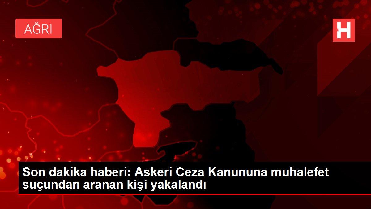 Son dakika haberi: Askeri Ceza Kanununa muhalefet suçundan aranan kişi yakalandı