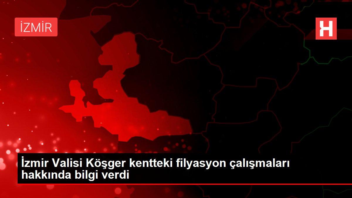 İzmir Valisi Köşger kentteki filyasyon çalışmaları hakkında bilgi verdi
