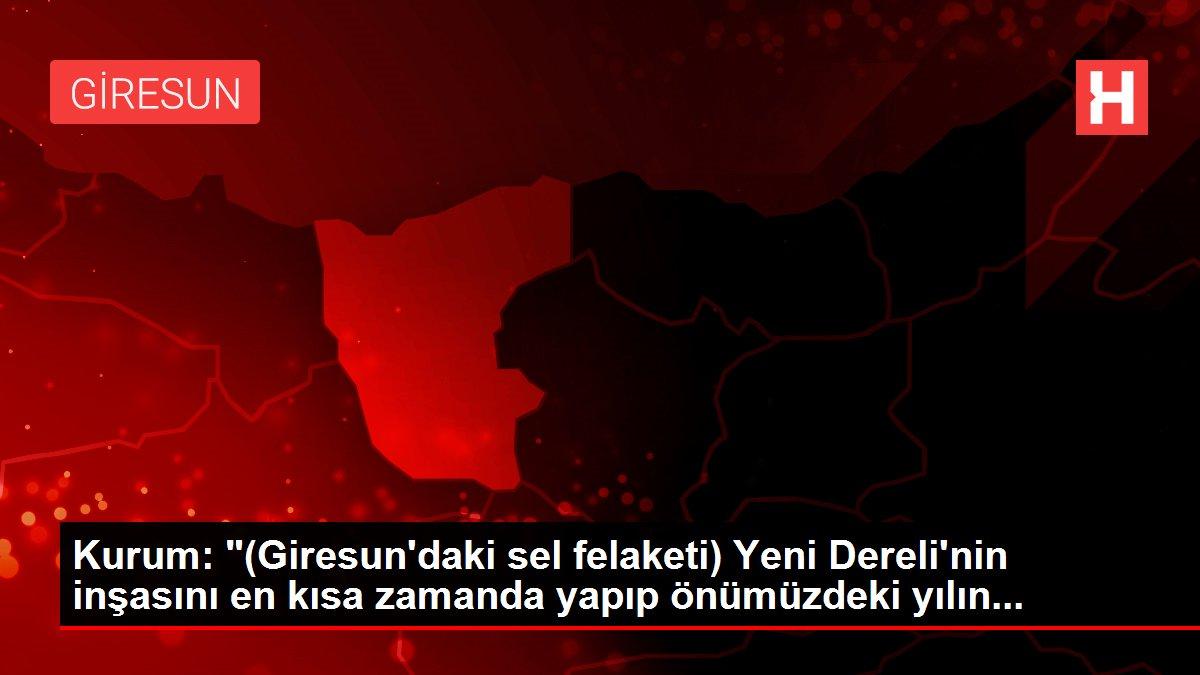Son dakika haber   Kurum: '(Giresun'daki sel felaketi) Yeni Dereli'nin inşasını en kısa zamanda yapıp önüm...