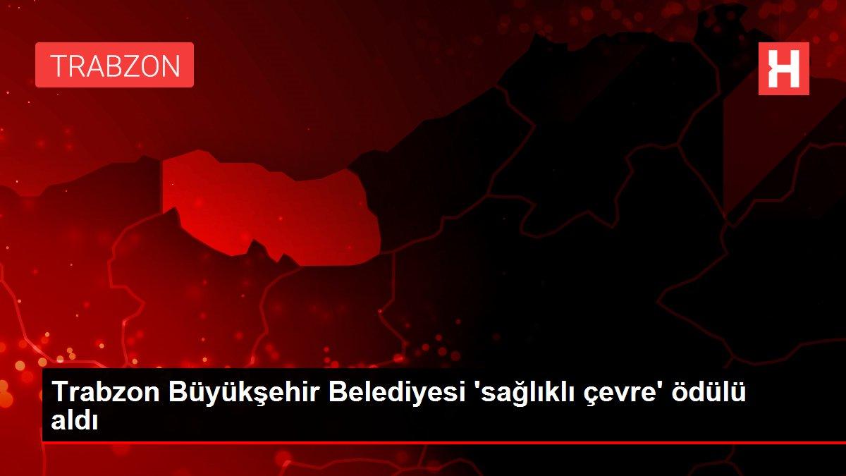 Trabzon Büyükşehir Belediyesi 'sağlıklı çevre' ödülü aldı