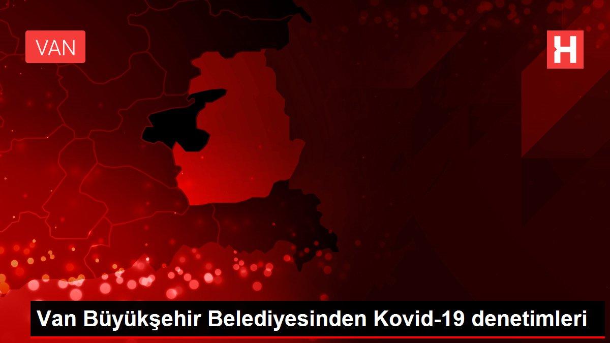 Van Büyükşehir Belediyesinden Kovid-19 denetimleri