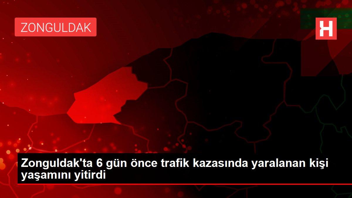 Zonguldak'ta 6 gün önce trafik kazasında yaralanan kişi yaşamını yitirdi