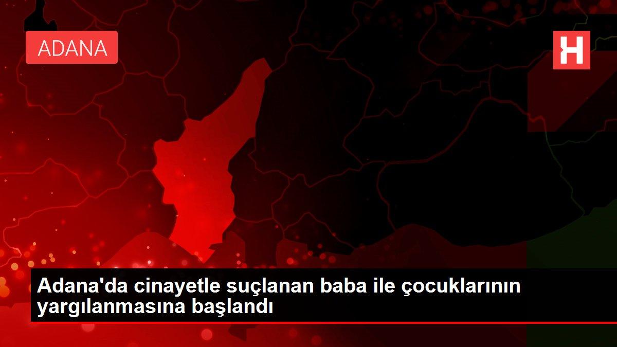 Son dakika gündem: Adana'da cinayetle suçlanan baba ile çocuklarının yargılanmasına başlandı