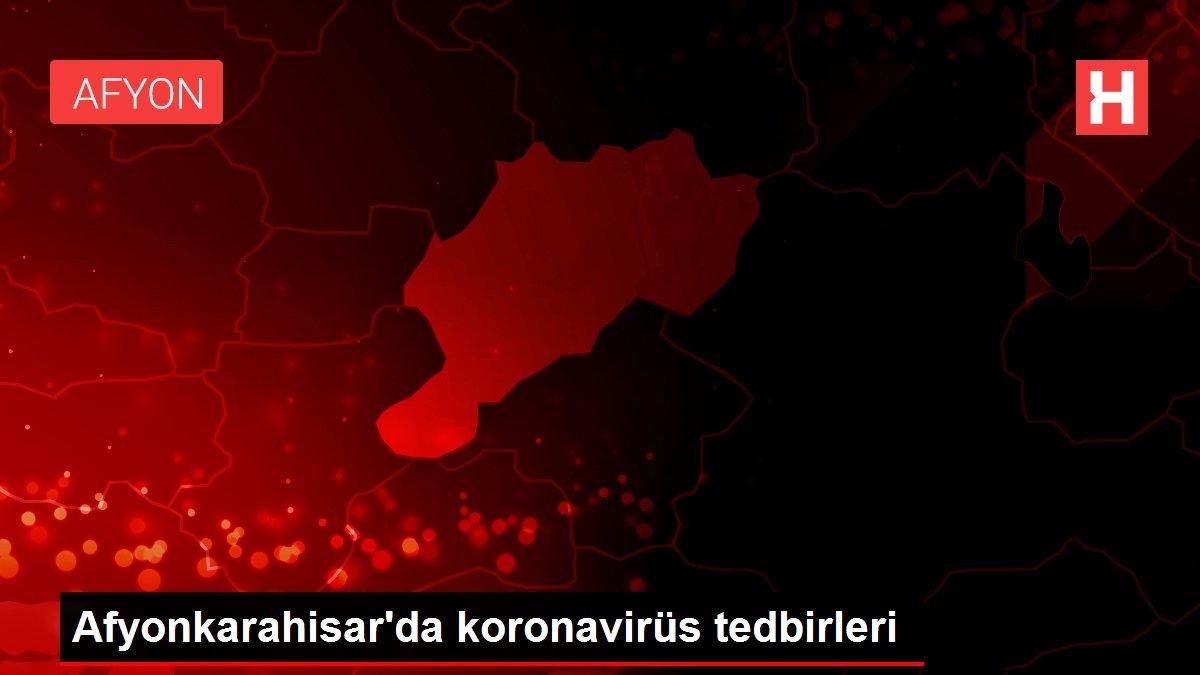 Afyonkarahisar'da koronavirüs tedbirleri