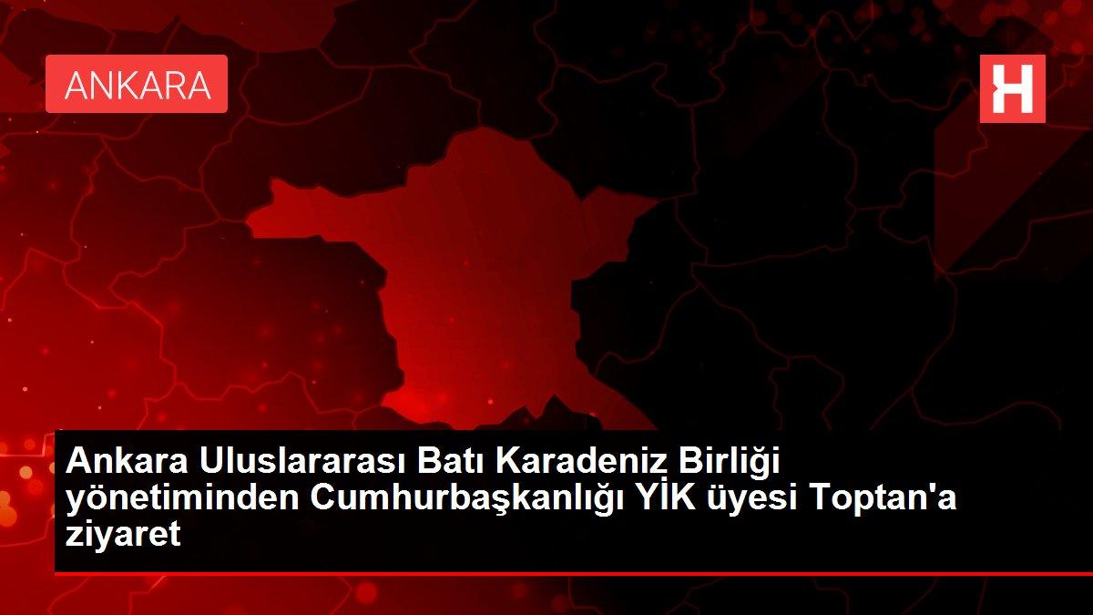 Ankara Uluslararası Batı Karadeniz Birliği yönetiminden Cumhurbaşkanlığı YİK üyesi Toptan'a ziyaret
