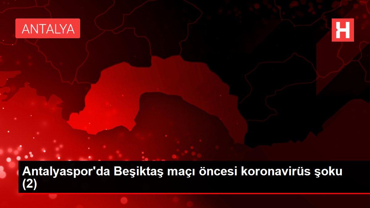 Antalyaspor'da Beşiktaş maçı öncesi koronavirüs şoku