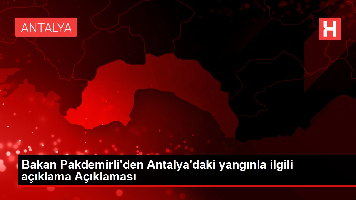 Son dakika haber | Bakan Pakdemirli'den Antalya'daki yangınla ilgili açıklama Açıklaması