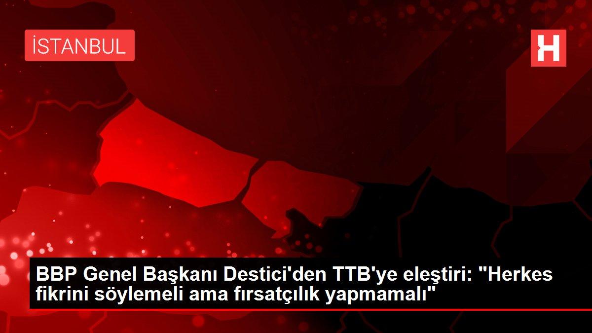BBP Genel Başkanı Destici'den TTB'ye eleştiri: