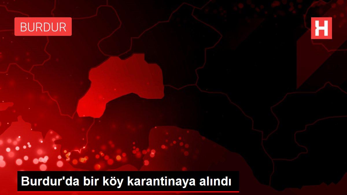 Son dakika haber! Burdur'da bir köy karantinaya alındı