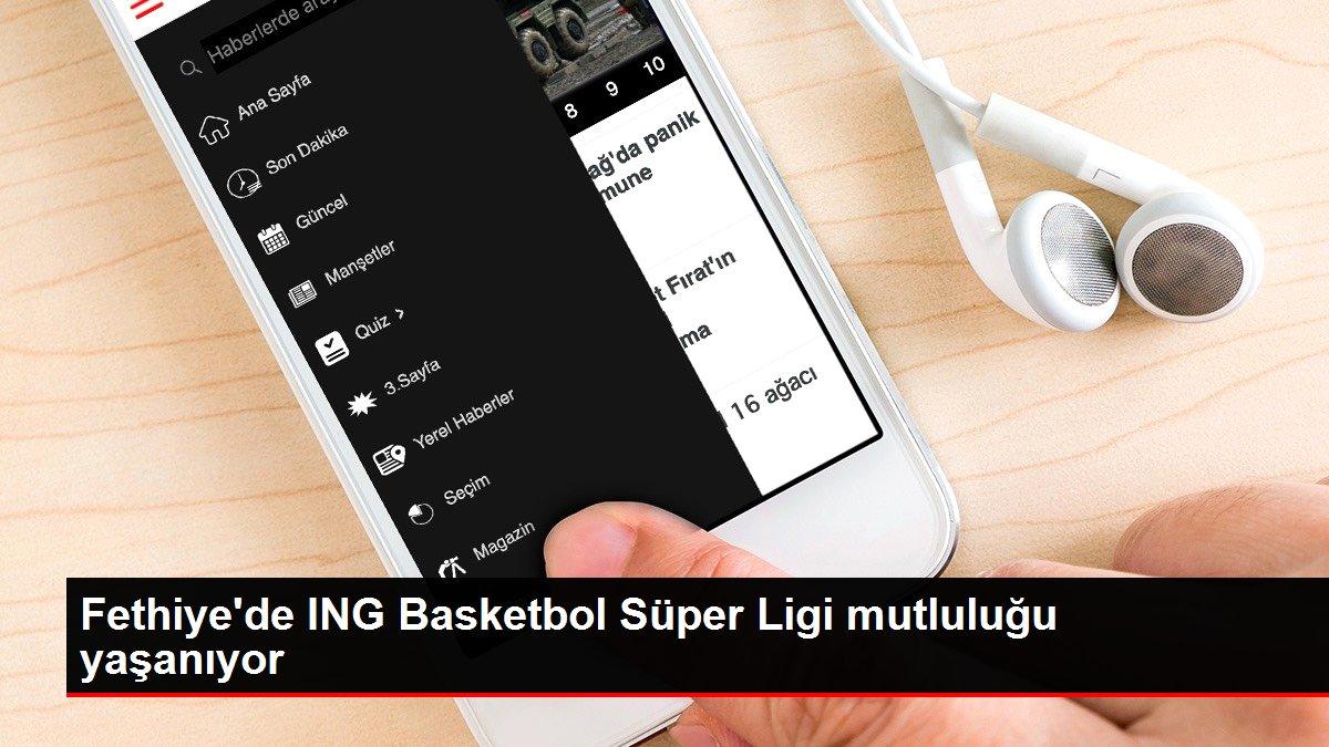 Fethiye'de ING Basketbol Süper Ligi mutluluğu yaşanıyor