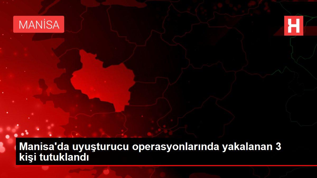 Manisa'da uyuşturucu operasyonlarında yakalanan 3 kişi tutuklandı