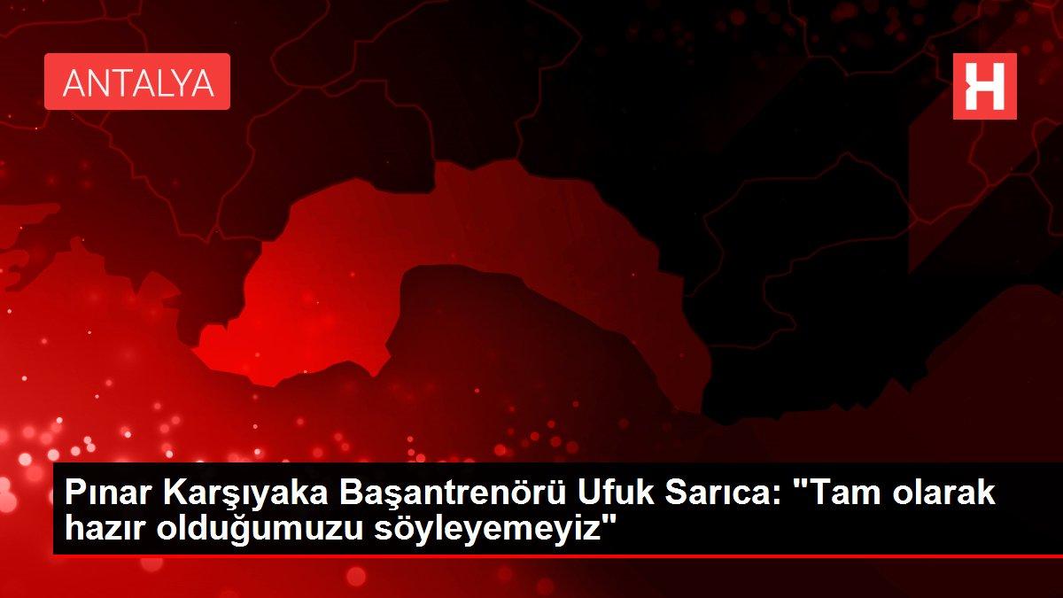 Pınar Karşıyaka Başantrenörü Ufuk Sarıca: