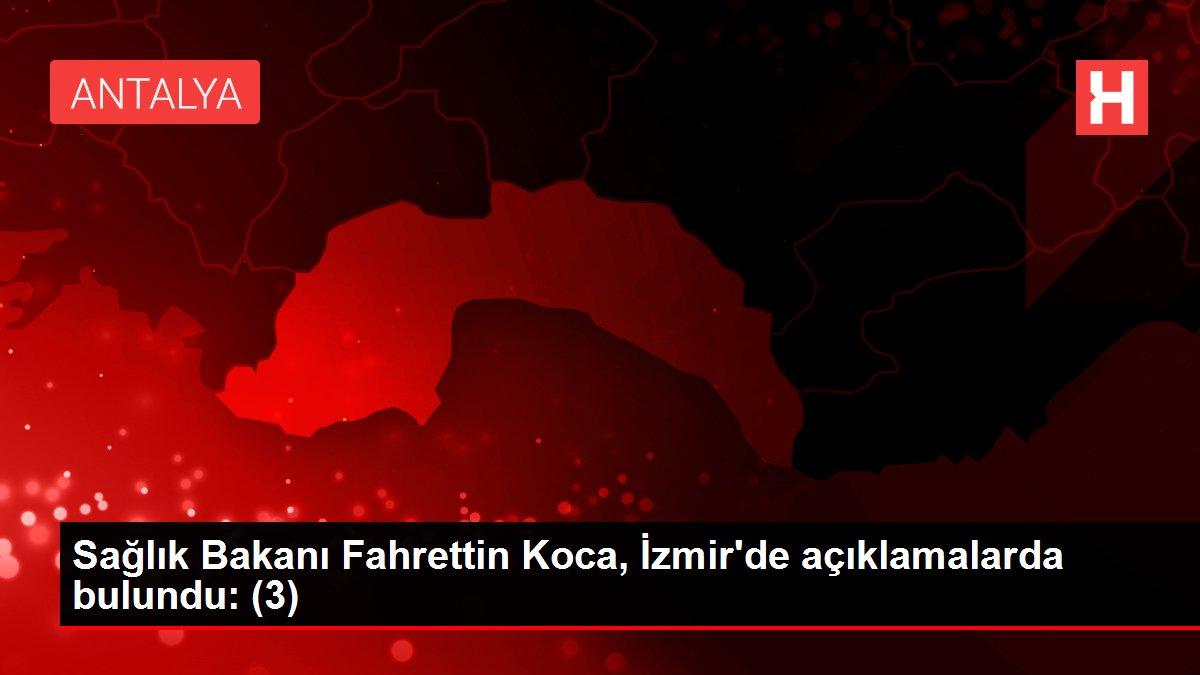 Son dakika! Sağlık Bakanı Fahrettin Koca, İzmir'de açıklamalarda bulundu: (3)