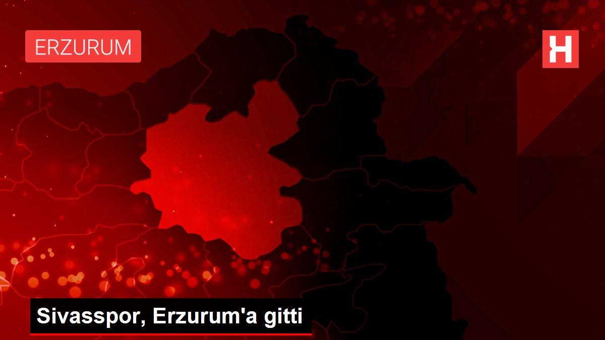Sivasspor, Erzurum'a gitti