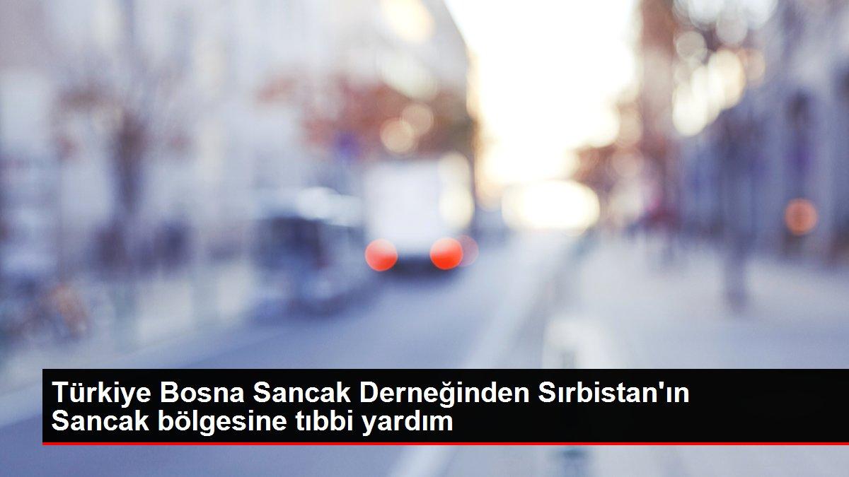 Türkiye Bosna Sancak Derneğinden Sırbistan'ın Sancak bölgesine tıbbi yardım