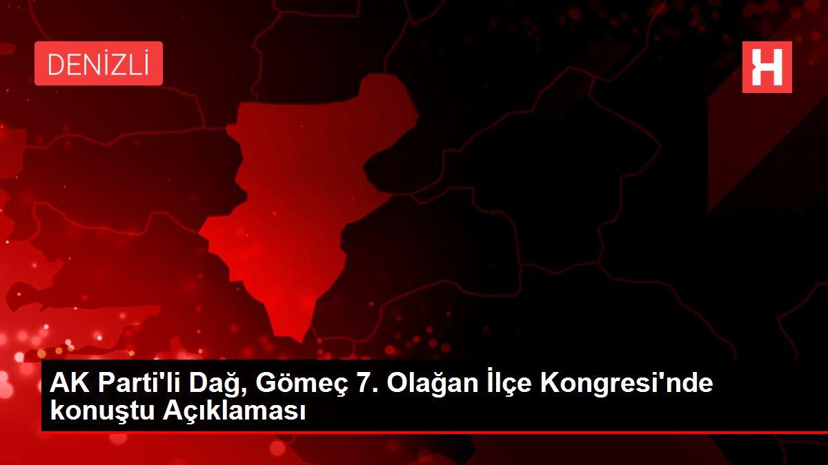 AK Parti'li Dağ, Gömeç 7. Olağan İlçe Kongresi'nde konuştu Açıklaması