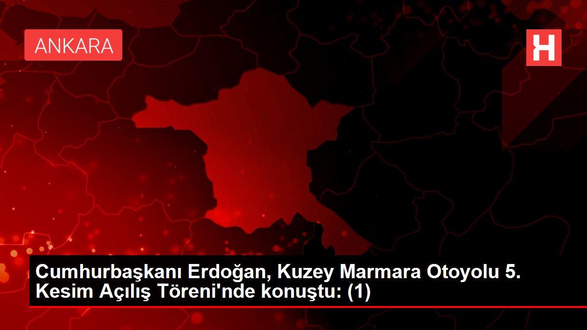 Cumhurbaşkanı Erdoğan, Kuzey Marmara Otoyolu 5. Kesim Açılış Töreni'nde konuştu: (1)
