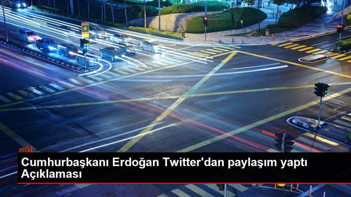Son Dakika | Cumhurbaşkanı Erdoğan Twitter'dan paylaşım yaptı Açıklaması