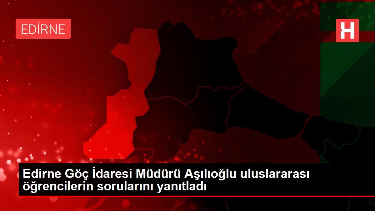 Edirne Göç İdaresi Müdürü Aşılıoğlu uluslararası öğrencilerin sorularını yanıtladı