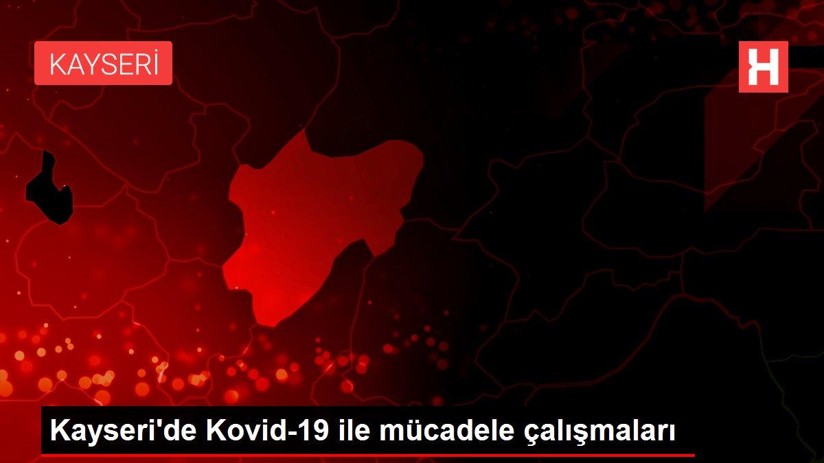 Kayseri'de Kovid-19 ile mücadele çalışmaları