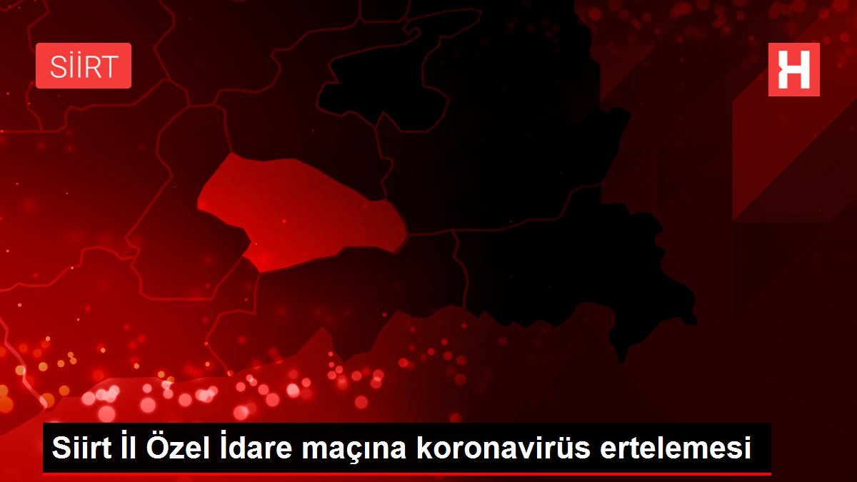 Siirt İl Özel İdare maçına koronavirüs ertelemesi