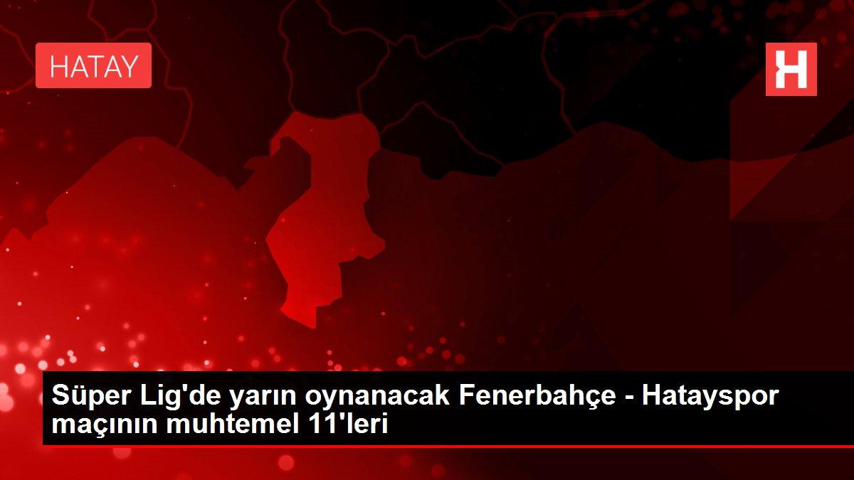 Süper Lig'de yarın oynanacak Fenerbahçe - Hatayspor maçının muhtemel 11'leri