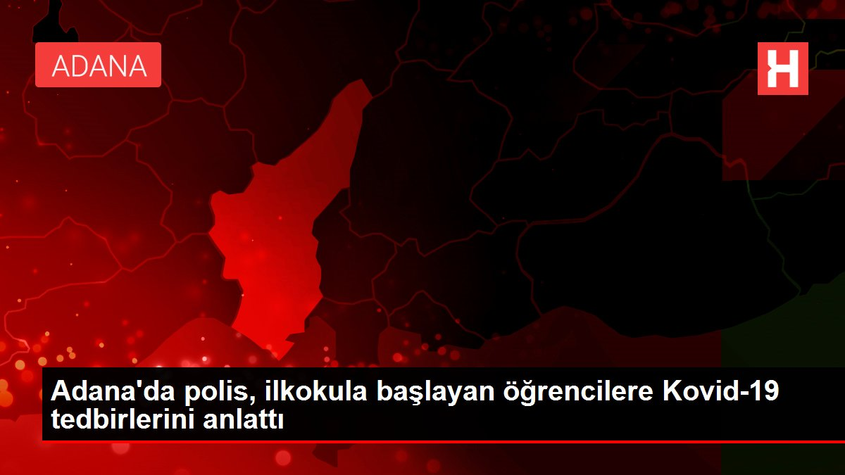 Son dakika haber | Adana'da polis, ilkokula başlayan öğrencilere Kovid-19 tedbirlerini anlattı