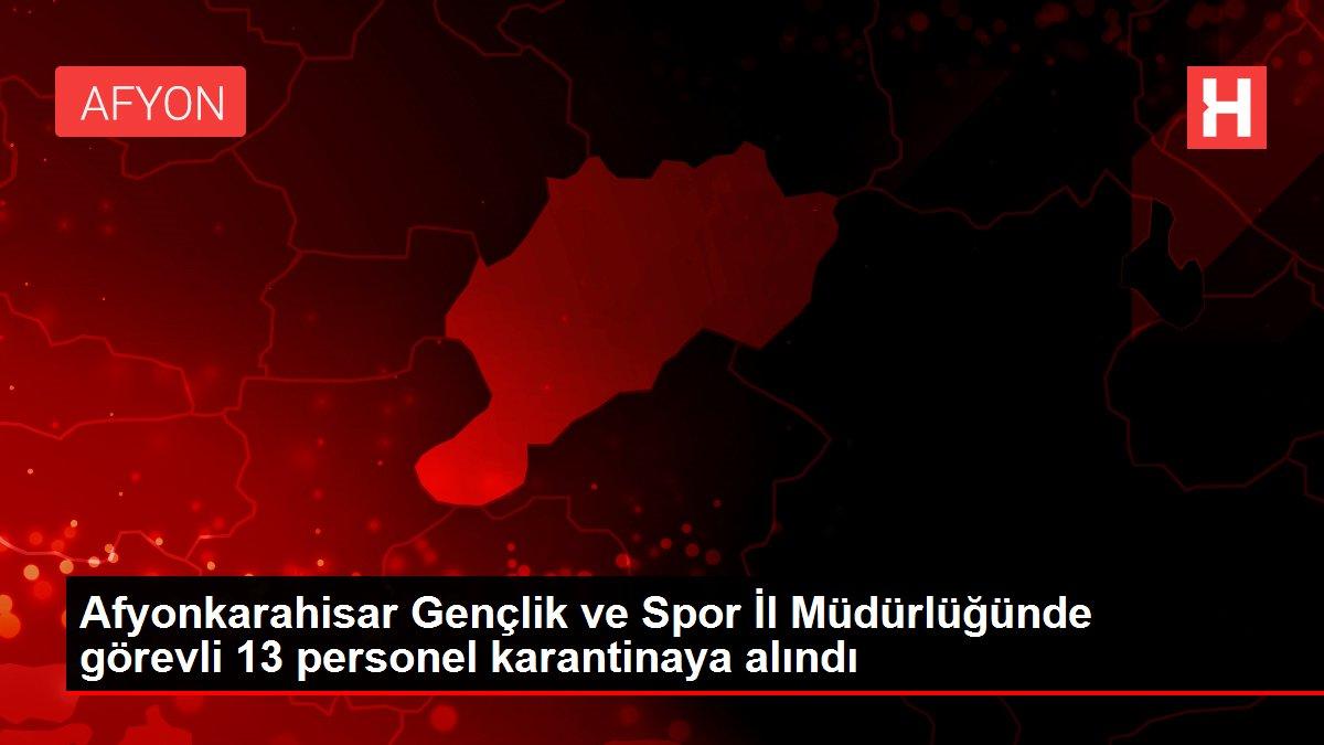 Afyonkarahisar Gençlik ve Spor İl Müdürlüğünde görevli 13 personel karantinaya alındı