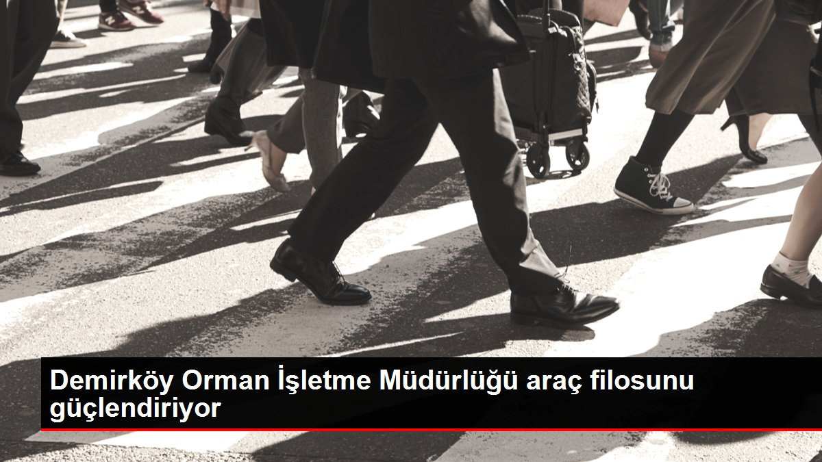 Demirköy Orman İşletme Müdürlüğü araç filosunu güçlendiriyor