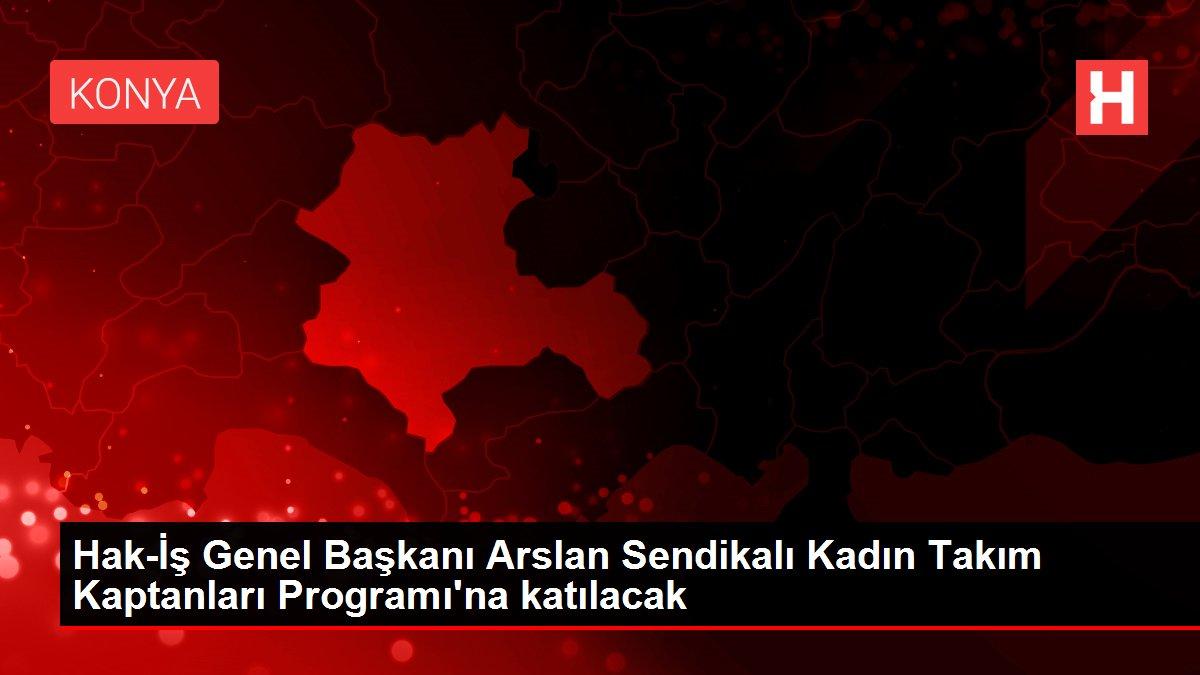 Hak-İş Genel Başkanı Arslan Sendikalı Kadın Takım Kaptanları Programı'na katılacak