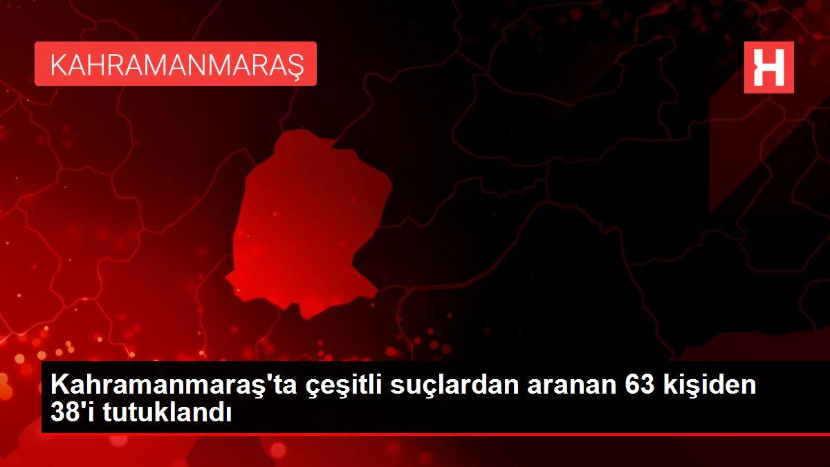 Kahramanmaraş'ta çeşitli suçlardan aranan 63 kişiden 38'i tutuklandı