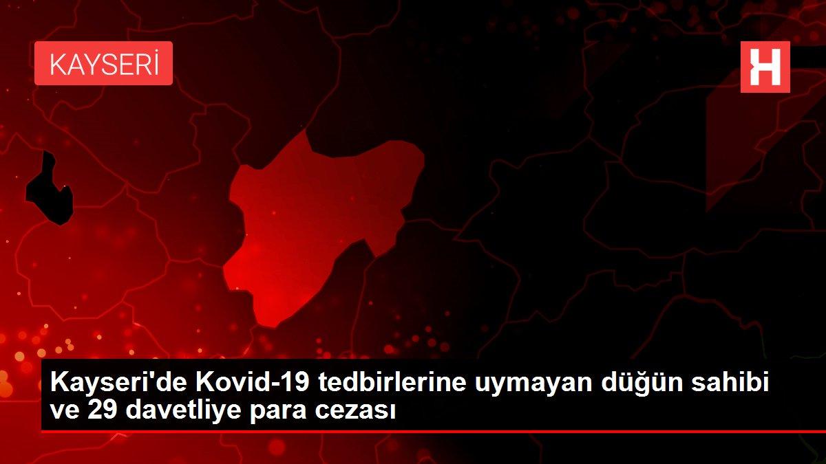 Kayseri'de Kovid-19 tedbirlerine uymayan düğün sahibi ve 29 davetliye para cezası