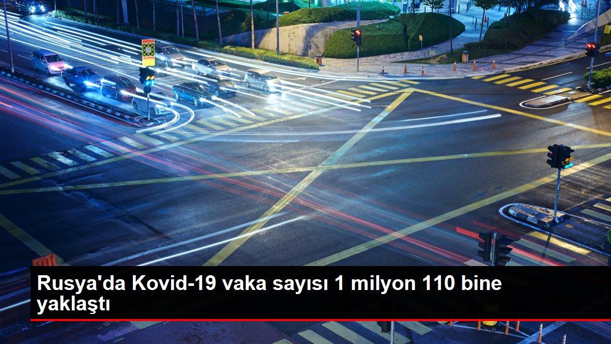 Son dakika gündem: Rusya'da Kovid-19 vaka sayısı 1 milyon 110 bine yaklaştı