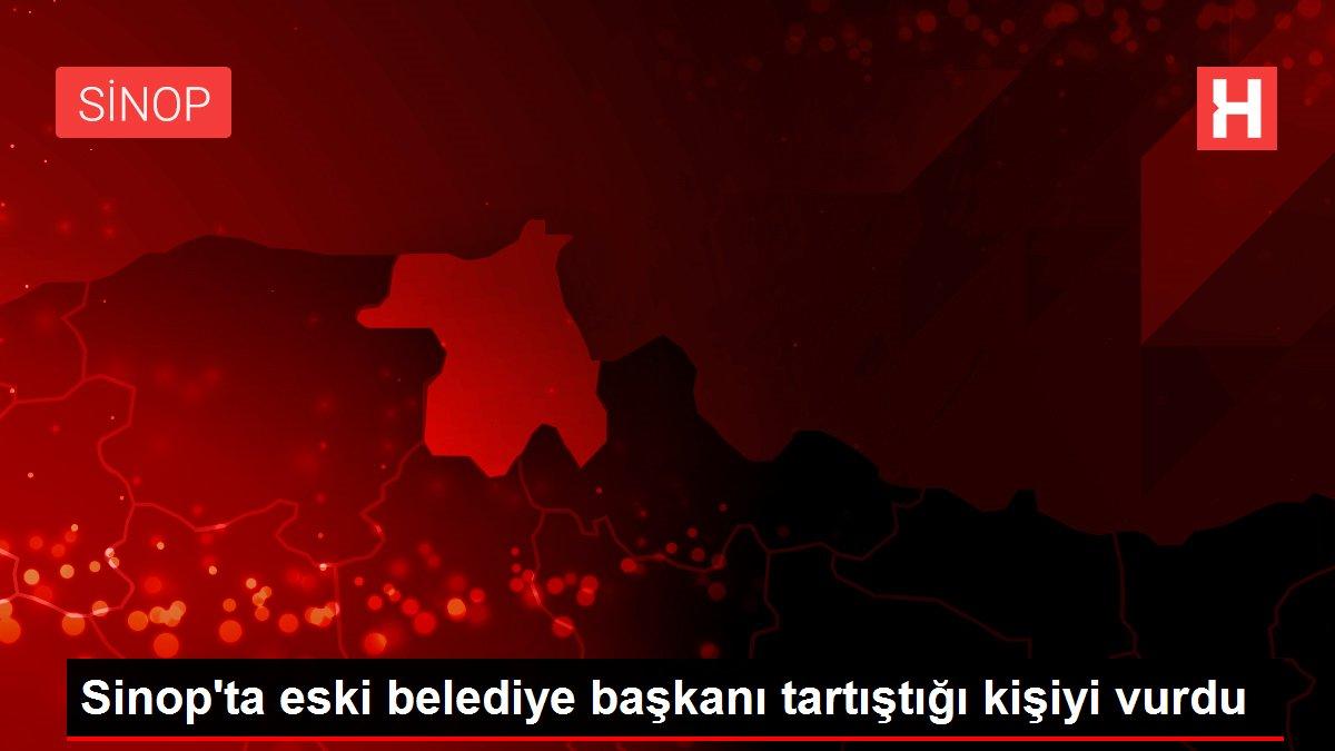 Sinop'ta eski belediye başkanı tartıştığı kişiyi vurdu