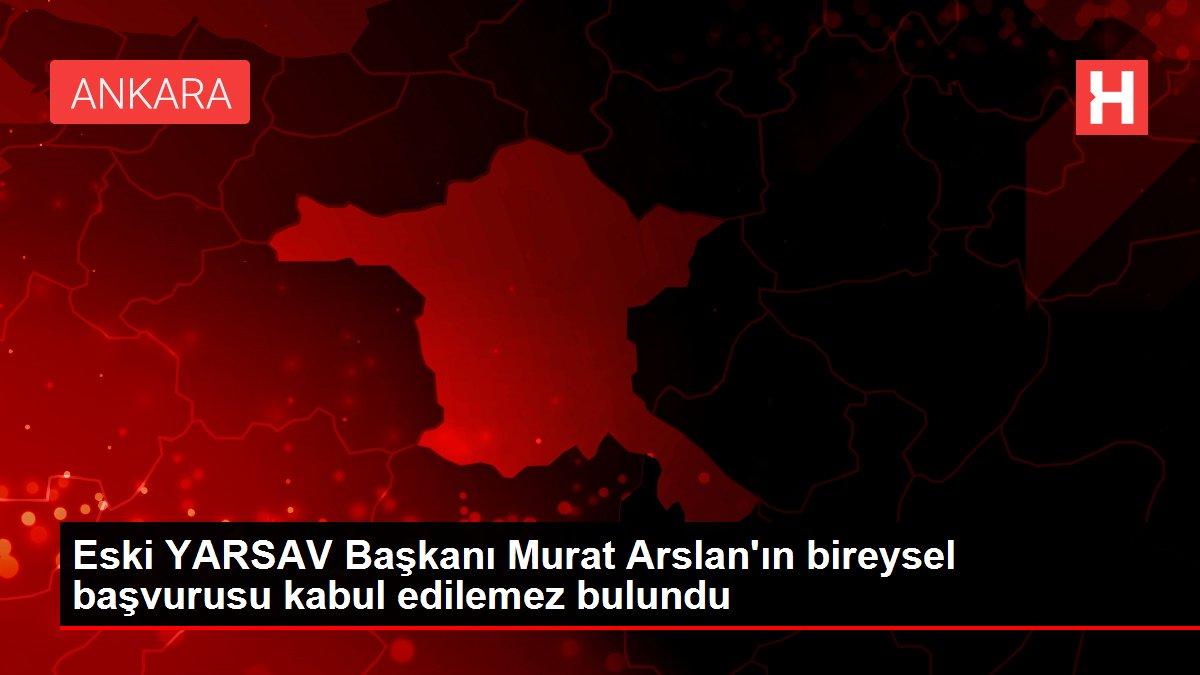 Eski YARSAV Başkanı Murat Arslan'ın bireysel başvurusu kabul edilemez bulundu