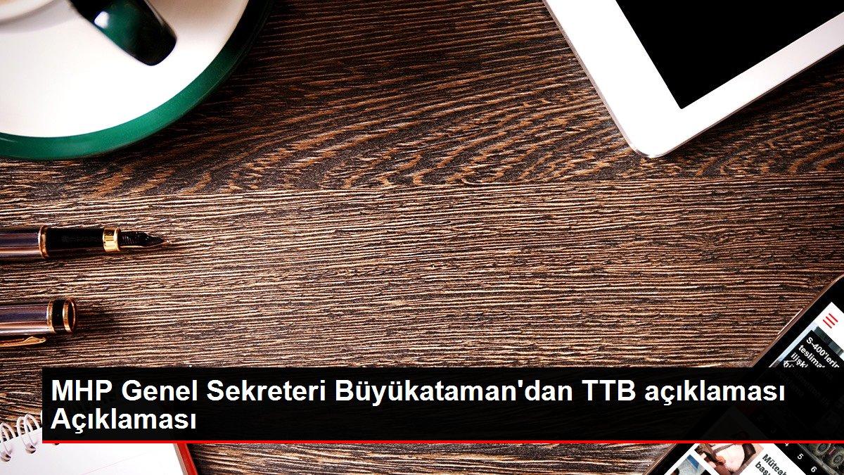 MHP Genel Sekreteri Büyükataman'dan TTB açıklaması Açıklaması