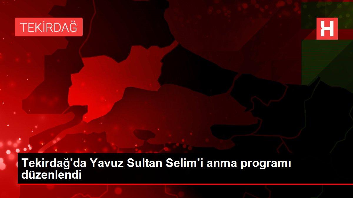 Tekirdağ'da Yavuz Sultan Selim'i anma programı düzenlendi