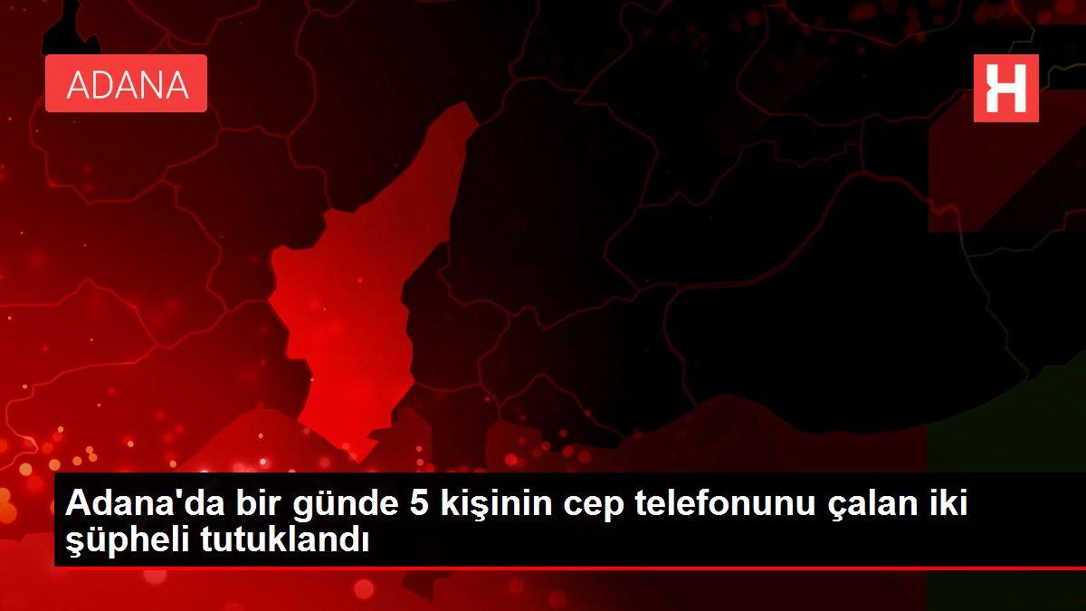 Adana'da bir günde 5 kişinin cep telefonunu çalan iki şüpheli tutuklandı