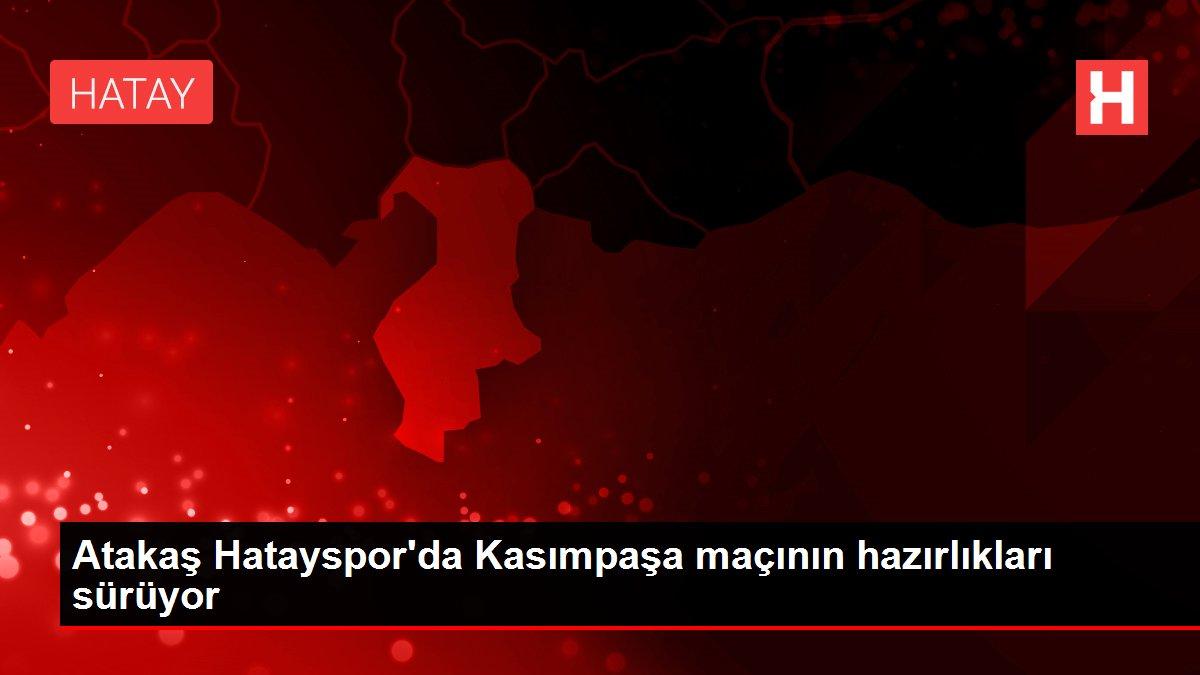 Atakaş Hatayspor'da Kasımpaşa maçının hazırlıkları sürüyor