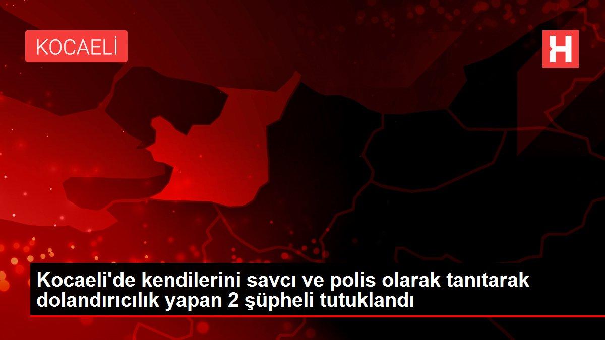 Son dakika haberi... Kocaeli'de kendilerini savcı ve polis olarak tanıtarak dolandırıcılık yapan 2 şüpheli tutuklandı