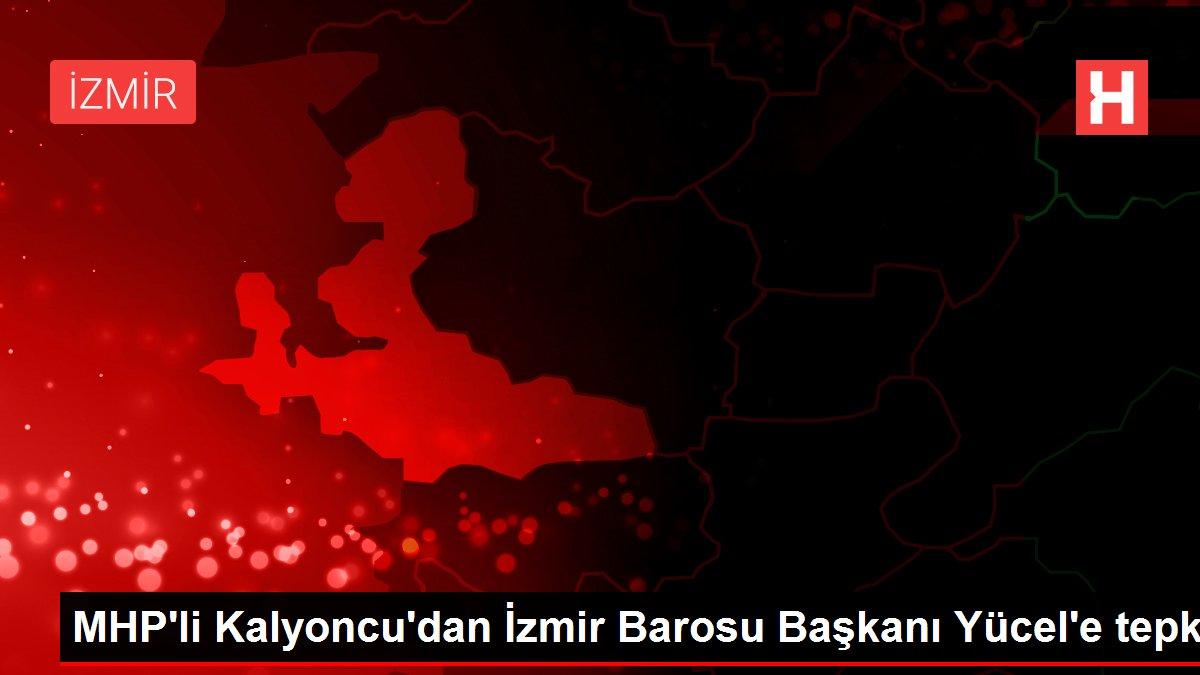 MHP'li Kalyoncu'dan İzmir Barosu Başkanı Yücel'e tepki