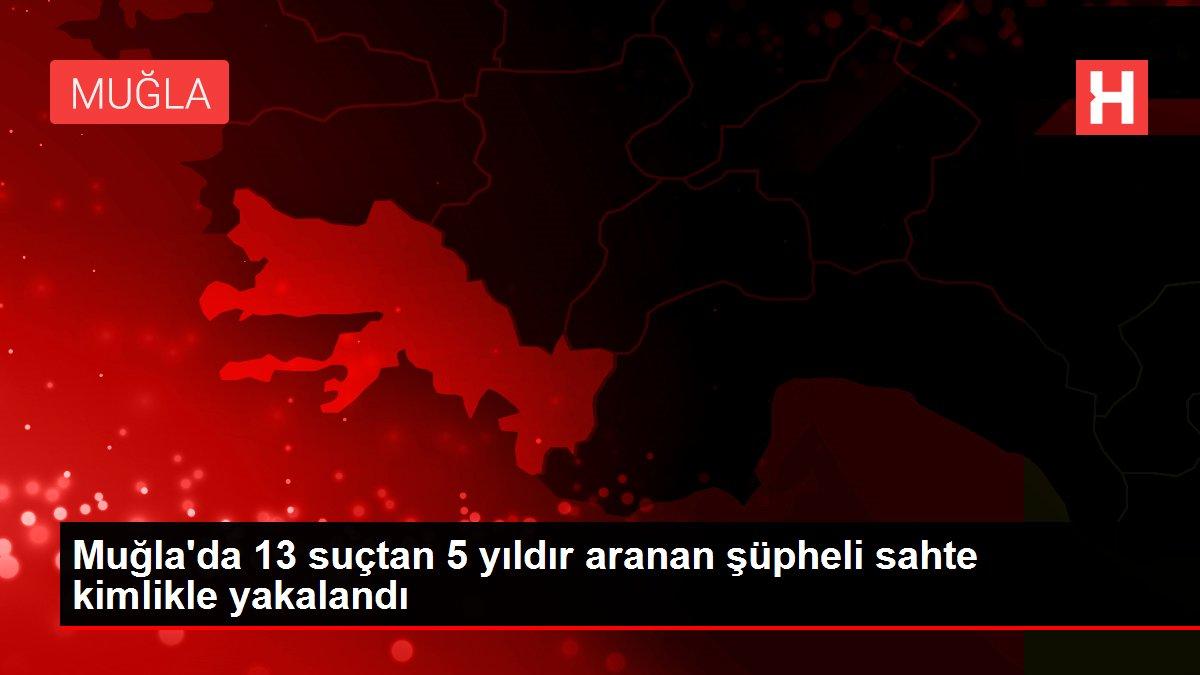Muğla'da 13 suçtan 5 yıldır aranan şüpheli sahte kimlikle yakalandı